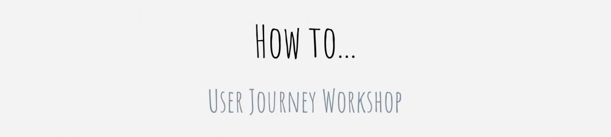 How to... User Journey Workshop